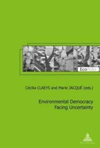 Environmental Democracy Facting Uncertainty