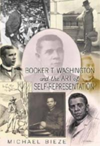 Booker T. Washington and the Art of Self-Representation