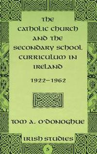 The Catholic Church and the Secondary School Curriculum in Ireland, 1922-1962