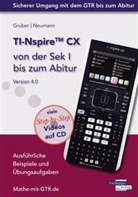 TI-Nspire CX von der Sek I bis zum Abitur Version 4.0 mit CD-ROM