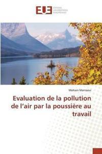 Evaluation de la Pollution de l'Air Par La Poussi�re Au Travail