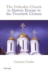 The Orthodox Church in Eastern Europe in the Twentieth Century