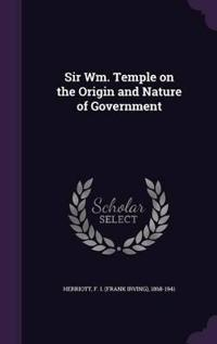 Sir Wm. Temple on the Origin and Nature of Government