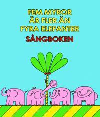 Fem myror är fler än fyra elefanter : sångboken