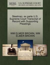Steelman, Ex Parte U.S. Supreme Court Transcript of Record with Supporting Pleadings