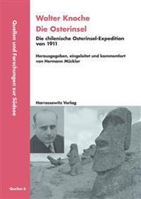 Walter Knoche: Die Osterinsel: Die Chilenische Osterinsel-Expedition Von 1911
