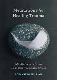 Meditations for Healing Trauma: Mindfulness Skills to Ease Post-Traumatic Stress