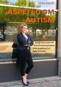 Aspeflo om autism : Kvalificerade insatser till barn och vuxna med autism i skola, gruppbostad och daglig verksamhet