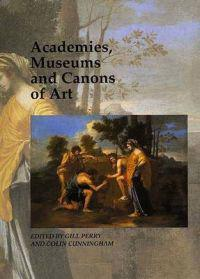 Academies, Museums and Canons of Art