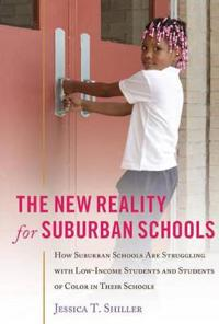 The New Reality for Suburban Schools: How Suburban Schools Are Struggling with Low-Income Students and Students of Color in Their Schools