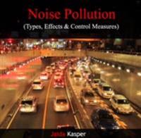 Noise Pollution (Types, Effects & Control Measures)