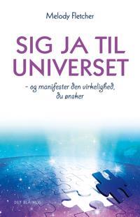 Sig ja til universet - og manifester den virkelighed, du ønsker