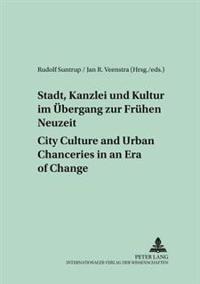 Stadt, Kanzlei Und Kultur Im Ubergang Zur Fruhen  Neuzeit / City Culture and Urban Chanceries in an Era of Change