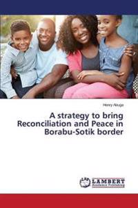 A Strategy to Bring Reconciliation and Peace in Borabu-Sotik Border