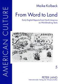 From Word to Land: Early English Reports from North America as Worldmaking Texts