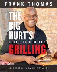 The Big Hurt's Guide to BBQ and Grilling: Recipes from My Backyard to Yours