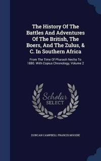 The History of the Battles and Adventures of the British, the Boers, and the Zulus, & C. in Southern Africa