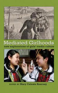 Mediated Girlhoods: New Explorations of Girls Media Culture