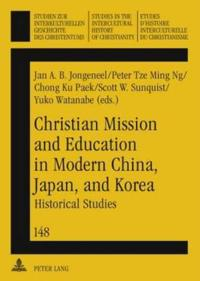 Christian Mission and Education in Modern China, Japan, and Korea