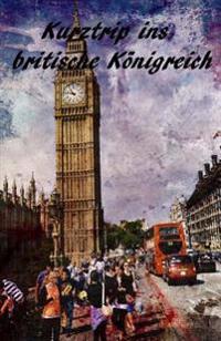 Kurztrip Ins Britische Konigreich