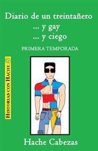 Diario de Un Treintanero... y Gay... y Ciego. Primera Temporada