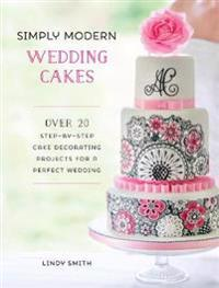 Simply modern wedding cakes - over 20 contemporary designs for remarkable y