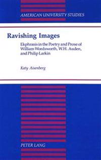 Ravishing Images: Ekphrasis in the Poetry & Prose of William Wordsworth, W. H. Auden, & Philip Larkin