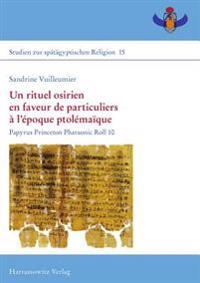 Un Rituel Osirien En Faveur de Particuliers A L'Epoque Ptolemaique: Papyrus Princeton Pharaonic Roll 10