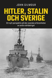 Hitler, Stalin och Sverige : ett nytt perspektiv på den svenska erfarenheten av andra världskriget