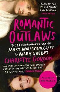 Romantic outlaws - the extraordinary lives of mary wollstonecraft and mary