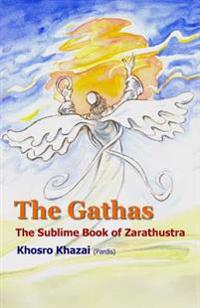 The Gathas: The Sublime Book of Zarathustra