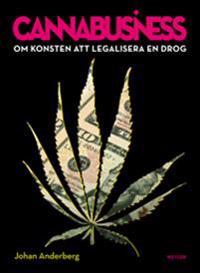Cannabusiness : om konsten att legalisera en drog