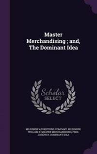 Master Merchandising; And, the Dominant Idea