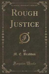 Rough Justice (Classic Reprint)