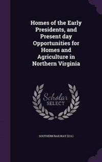 Homes of the Early Presidents, and Present Day Opportunities for Homes and Agriculture in Northern Virginia