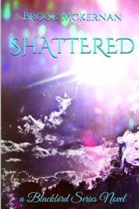 Shattered: A Blackbird Series Novel