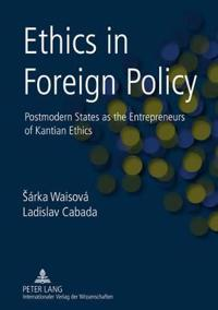 Ethics in Foreign Policy: Postmodern States as the Entrepreneurs of Kantian Ethics