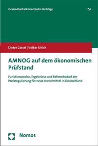 Amnog Auf Dem Okonomischen Prufstand: Funktionsweise, Ergebnisse Und Reformbedarf Der Preisregulierung Fur Neue Arzneimittel in Deutschland