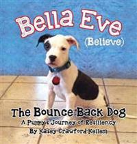 Bella Eve (Believe) the Bounce-Back Dog