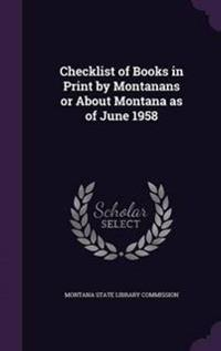 Checklist of Books in Print by Montanans or about Montana as of June 1958