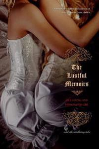 The Lustful Memoirs of a Young and Passionated Girl: And Other Titillating Tales