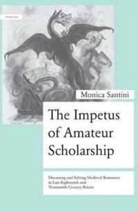The Impetus of Amateur Scholarship: Discussing and Editing Medieval Romances in Late-Eighteenth and Nineteenth-Century Britain
