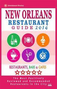 New Orleans Restaurant Guide 2016: Best Rated Restaurants in New Orleans - 500 Restaurants, Bars and Cafés Recommended for Visitors, 2016