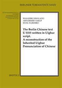 The Berlin Chinese Text U 5335 Written in Uighur Script: A Reconstruction of the Inherited Uighur Pronunciation of Chinese