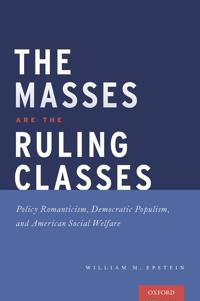 The Masses Are the Ruling Classes: Policy Romanticism, Democratic Populism, and Social Welfare in America