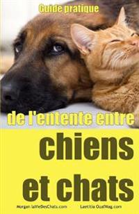 Guide Pratique de L'Entente Entre Chiens Et Chats