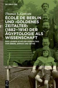 École De Berlin Und Goldenes Zeitalterm, 1882-1914, Der Ägyptologie Als Wissenschaft/ the Berlin School and the Golden Age of Egyptology, 1882–1914