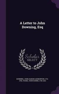 A Letter to John Downing, Esq