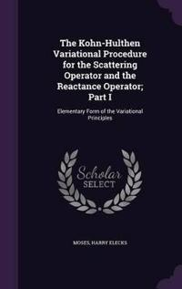 The Kohn-Hulthen Variational Procedure for the Scattering Operator and the Reactance Operator; Part I