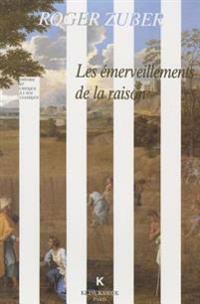 Les Emerveillements de La Raison: Classicismes Litteraires Du Xviie Siecle Francais